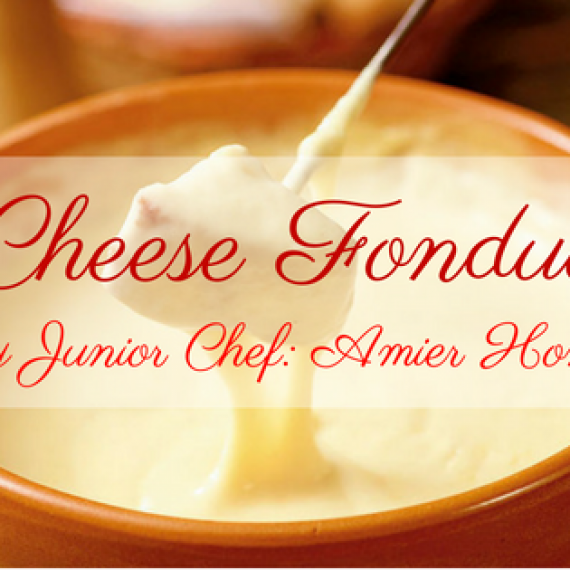 Cheese Fondue by Junior Chef Amier- EHH Students
